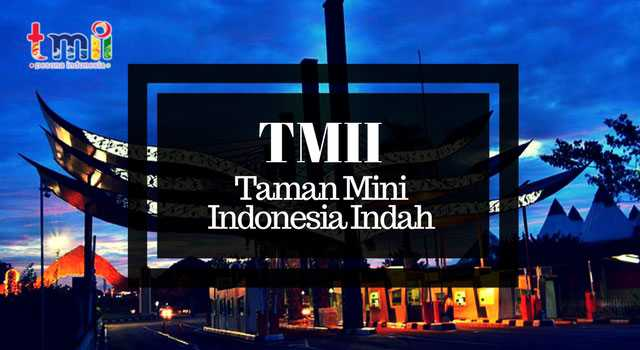 Taman Mini Tmii Tiket 10 Wahana Seru September 2019