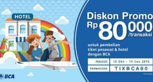 Kode Promo Tiket.com Kartu Kredit BCA diskon RP 80.000 untuk tiket pesawat maupun hotel.