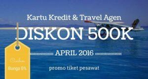 Promo Tiket Pesawat April 2016, penawaran khusus kartu kredit dari travel agen online.