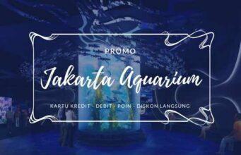 Promo Jakarta Aquarium kartu kredit Debit dan Bank serta diskon langsung