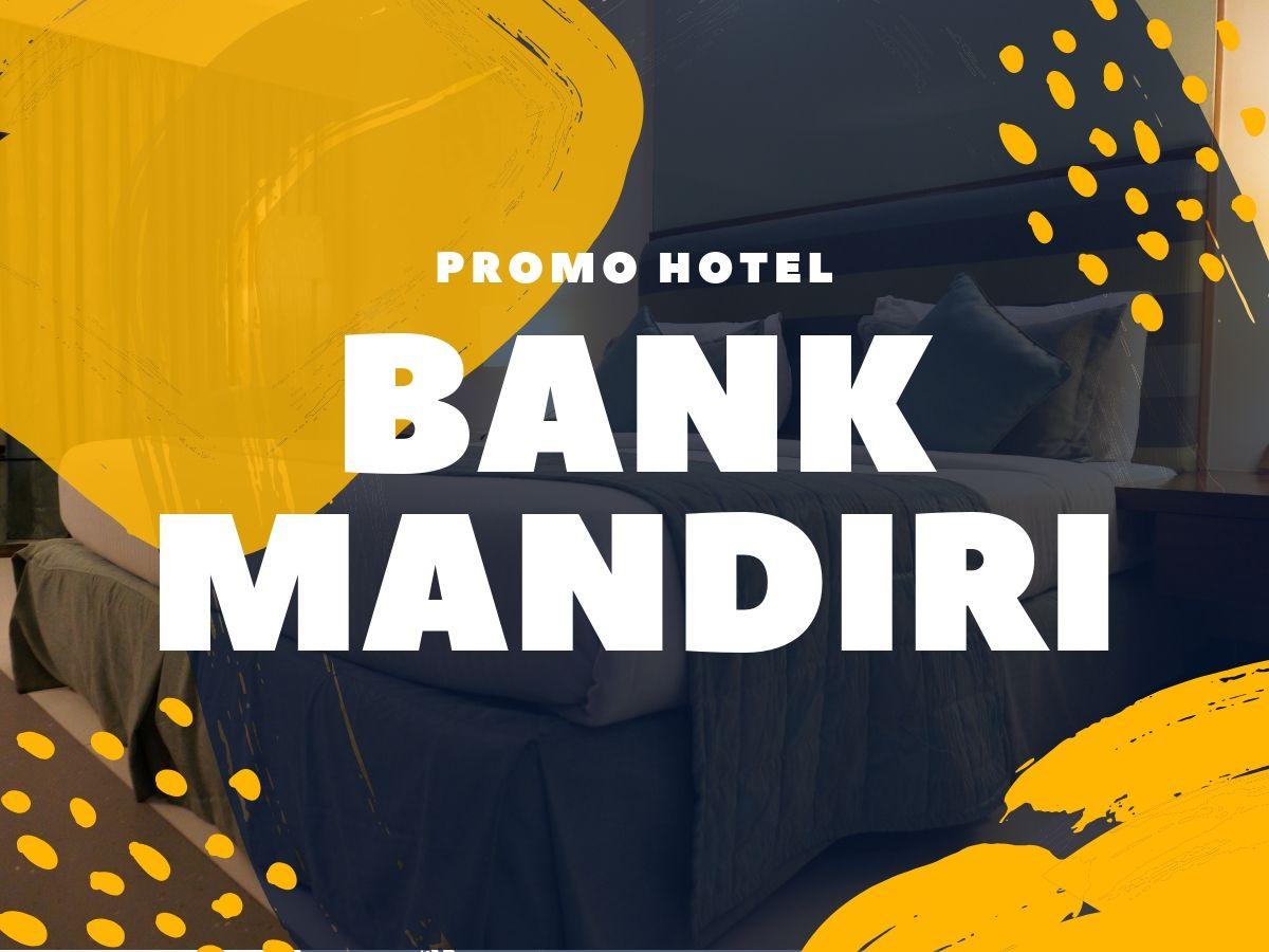 Promo Bank Mandiri Diskon Hotel Hingga 60 Travelspromo