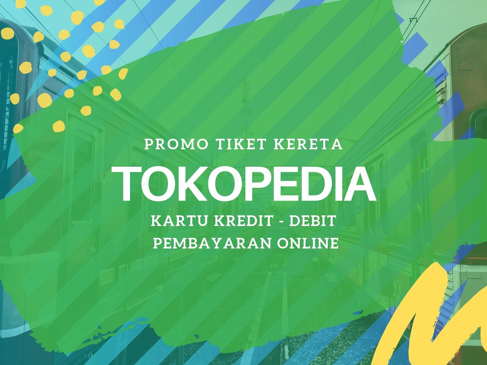 Promo Tokopedia Tiket Kereta Diskon Rp30 000 Travelspromo